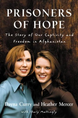 Prisoners of Hope: The Story of Our Captivity and Freedom in Afghanistan - eBook  -     By: Dayna Curry, Heather Mercer