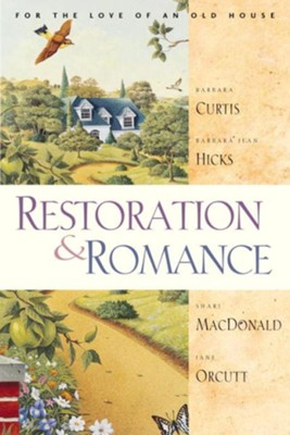 Restoration and Romance - eBook  -     By: Barbara Curtis, Barbara J. Hicks, Shari MacDonald