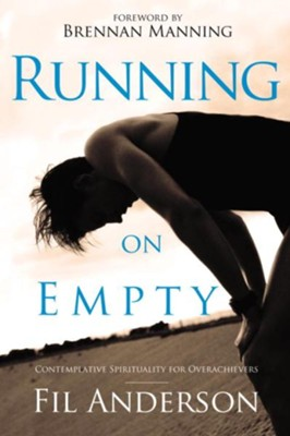 Running on Empty: Contemplative Spirituality for Overachievers - eBook  -     By: Fil Anderson