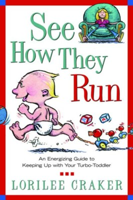 See How They Run: An Energizing Guide to Keeping Up with Your Turbo-Toddler - eBook  -     By: Lorilee Craker
