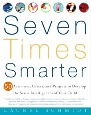 Seven Times Smarter: 50 Activities, Games, and Projects to Develop the Seven Intelligences of Your Ch ild - eBook  -     By: Laura Schmidt