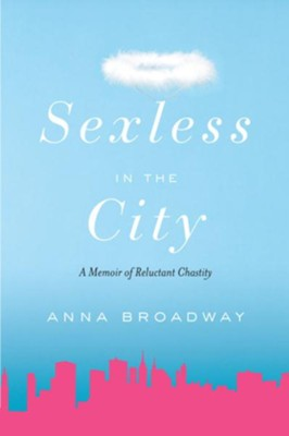 Sexless in the City: A Memoir of Reluctant Chastity - eBook  -     By: Anna Broadway