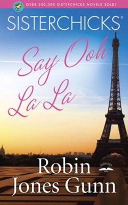 Sisterchicks Say Ooh La La! - eBook Sisterchicks Series #5  -     By: Robin Jones Gunn