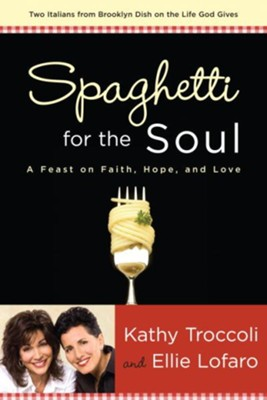 Spaghetti for the Soul: A Feast of Faith, Hope and Love - eBook  -     By: Kathy Troccoli, Ellie Lofaro