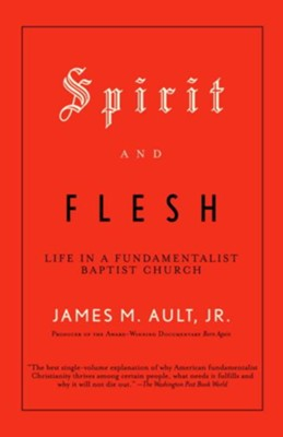 Spirit and Flesh: Life in a Fundamentalist Baptist Church - eBook  -     By: James M. Ault Jr.