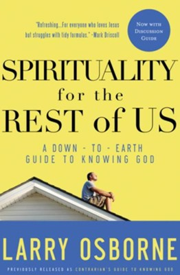 Spirituality for the Rest of Us: A Down-to-Earth Guide to Knowing God - eBook  -     By: Larry Osborne