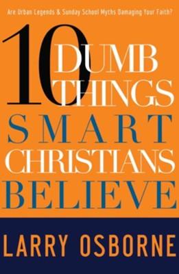 Ten dumb things smart christians believe ebook larry osborne ten dumb things smart christians believe ebook by larry osborne fandeluxe Gallery