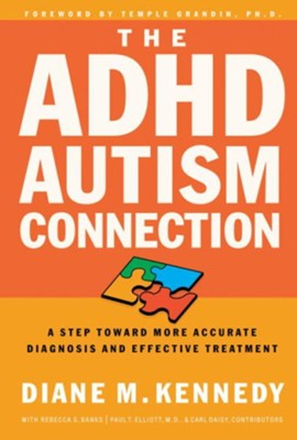 The ADHD-Autism Connection: A Step Toward More Accurate Diagnoses and Effective Treatments - eBook  -     By: Diane M. Kennedy