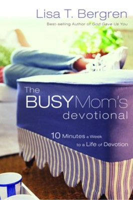 The Busy Mom's Devotional: Ten Minutes a Week to a Life of Devotion - eBook  -     By: Lisa Tawn Bergren