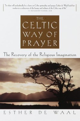 The Celtic Way of Prayer: The Recovery of the Religious Imagination - eBook  -     By: Esther de Waal