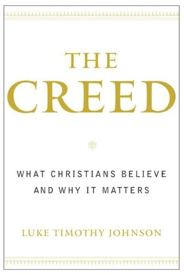 The Creed: What Christians Believe and Why it Matters - eBook  -     By: Luke Timothy Johnson