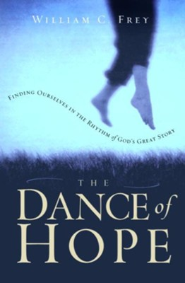 The Dance of Hope: Finding Ourselves in the Rhythm of God's Great Story - eBook  -     By: William C. Frey