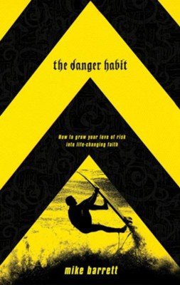 The Danger Habit: How to Grow Your Love of Risk into Life-Changing Faith - eBook  -     By: Mike Barrett