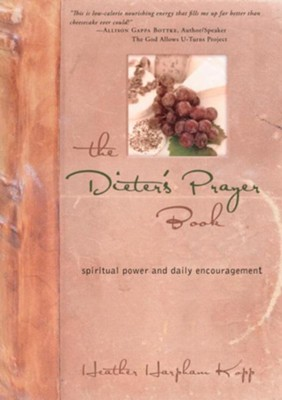 The Dieter's Prayer Book: Spiritual Power and Daily Encouragement - eBook  -     By: Heather Kopp