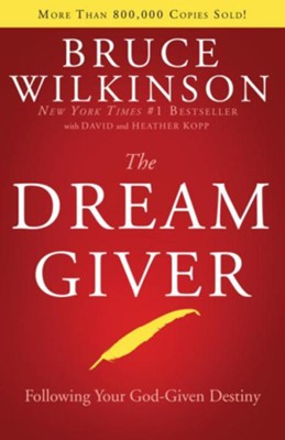 The Dream Giver: Following Your God-Given Destiny - eBook  -     By: Bruce Wilkinson