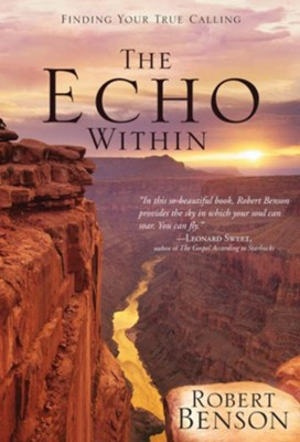 The Echo Within: Finding Your True Calling - eBook  -     By: Robert Benson