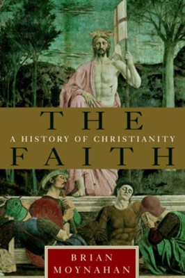 The Faith: A History of Christianity - eBook  -     By: Brian Moynahan