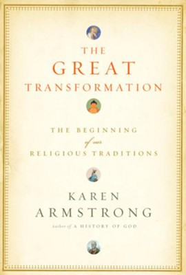 The Great Transformation: The Beginning of Our Religious Traditions - eBook  -     By: Karen Armstrong