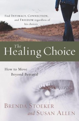 The Healing Choice: How to Move Beyond Betrayal - eBook  -     By: Brenda Stoeker, Susan Allen