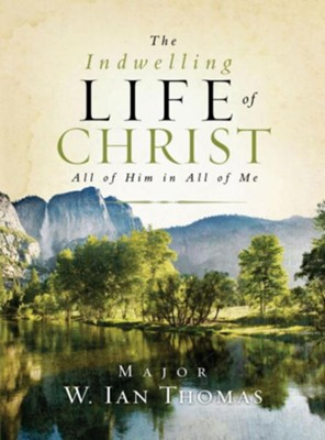 The Indwelling Life of Christ: All of Him in All of Me - eBook  -     By: W. Ian Thomas