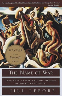 The Name of War: King Philip's War and the Origins of American Identity - eBook  -     By: Jill Lepore