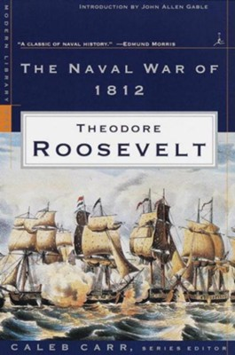 The Naval War of 1812: (A Modern Library E-Book) - eBook  -     By: Theodore Roosevelt