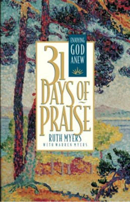 Thirty-One Days of Praise: Enjoying God Anew - eBook  -     By: Ruth Myers, Warren Myers