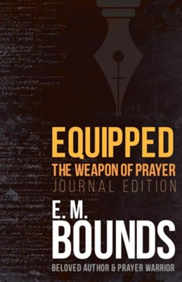 Equipped: The Weapon of Prayer (Journal Edition), Enhanced edition  -     By: E.M. Bounds