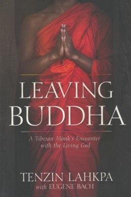 Leaving Buddha: A Tibetan Monk's Encounter with the Living God  -     By: Tenzin Lahkpa, Eugen Bach