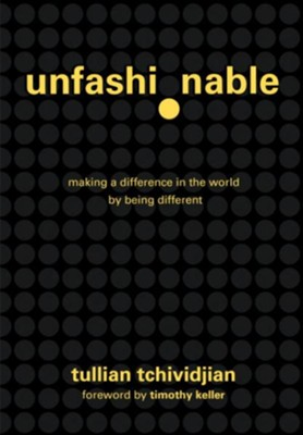 Unfashionable: Making a Difference in the World by Being Different - eBook  -     By: Tullian Tchividjian