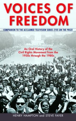 Voices of Freedom: An Oral History of the Civil Rights Movement from the 1950s Through the 1980s - eBook  -     By: Henry Hampton, Steve Fayer