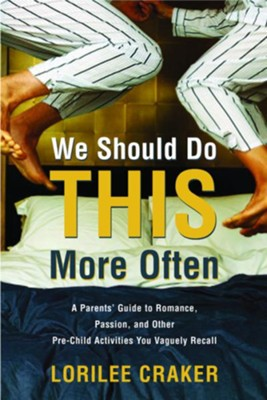 We Should Do This More Often: A Parents' Guide to Romance, Passion, and Other Pre-Child Activities You Vaguely Recall - eBook  -     By: Lorilee Craker