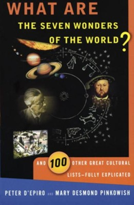 What are the Seven Wonders of the World?: And 100 Other Great Cultural Lists-Fully Explicated - eBook  -     By: Peter D'Epiro, Mary Pinkowish, Desmond D'Epiro