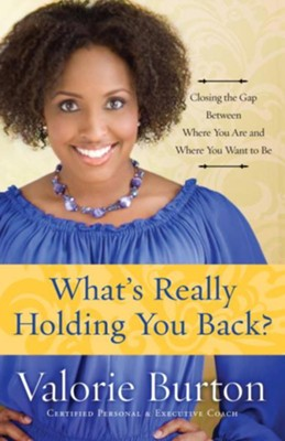 What's Really Holding You Back?: Closing the Gap Between Where You Are and Where You Want to Be - eBook  -     By: Valorie Burton