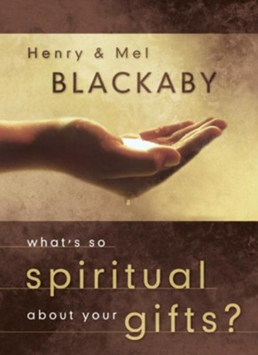 What's So Spiritual about Your Gifts? - eBook  -     By: Henry T. Blackaby, Melvin Blackaby