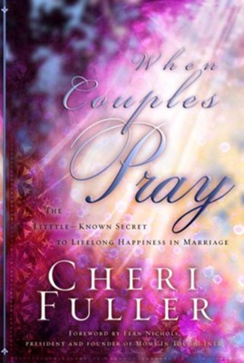 When Couples Pray: The Little Known Secret to Lifelong Happiness in Marriage - eBook  -     By: Cheri Fuller