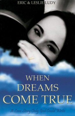 When Dreams Come True: A Love Story Only God Could Write - eBook  -     By: Eric Ludy, Leslie Ludy