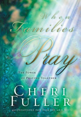 When Families Pray: The Power of Praying Together - eBook  -     By: Cheri Fuller