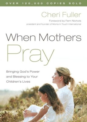 When Mothers Pray: Bringing God's Power and Blessing to Your Children's Lives - eBook  -     By: Cheri Fuller