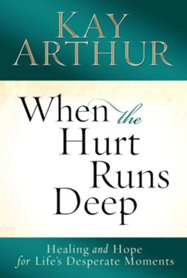 When the Hurt Runs Deep: Healing and Hope for Life's Desperate Moments - eBook  -     By: Kay Arthur