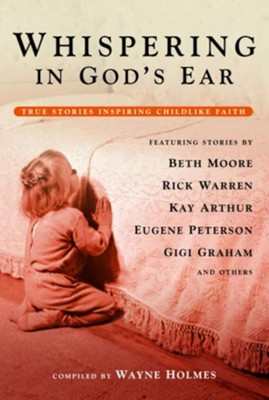 Whispering in God's Ear: True Stories Inspiring Childlike Faith - eBook  -     By: Wayne Holmes