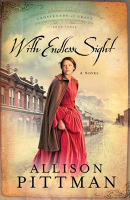 With Endless Sight - eBook Crossroads of Grace Series #3  -     By: Allison K. Pittman