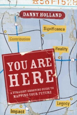 You Are Here: A Straight-Shooting Guide to Mapping Your Future - eBook  -     By: Danny Holland