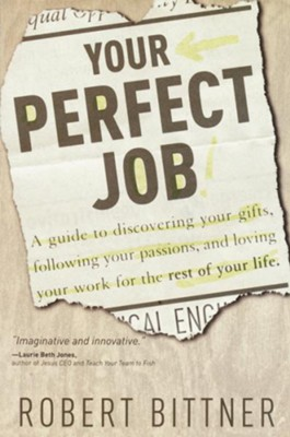 Your Perfect Job: A Guide to Discovering Your Gifts, Following Your Passions, and Loving Your Work for the Rest of Your Life - eBook  -     By: Robert Bittner