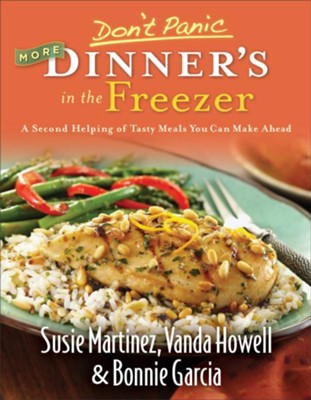 Don't Panic-More Dinner's in the Freezer: A Second Helping of Tasty Meals You Can Make Ahead - eBook  -     By: Susie Martinez, Vanda Howell, Bonnie Garcia