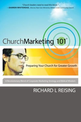 Church Marketing 101: Preparing Your Church for Greater Growth - eBook  -     By: Richard L. Reising