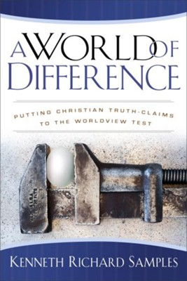 World of Difference, A: Putting Christian Truth-Claims to the Worldview Test - eBook  -     By: Kenneth Richard Samples