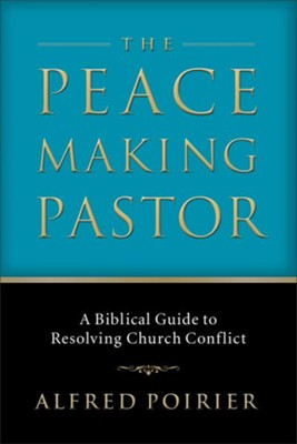 Peacemaking Pastor, The: A Biblical Guide to Resolving Church Conflict - eBook  -     By: Alfred Poirier