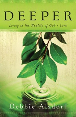 Deeper: Living in the Reality of God's Love - eBook  -     By: Debbie Alsdorf