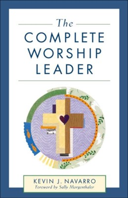 Complete Worship Leader, The - eBook  -     By: Kevin J. Navarro